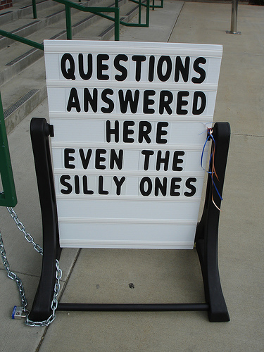 Questions Answered Here--Even Silly Ones